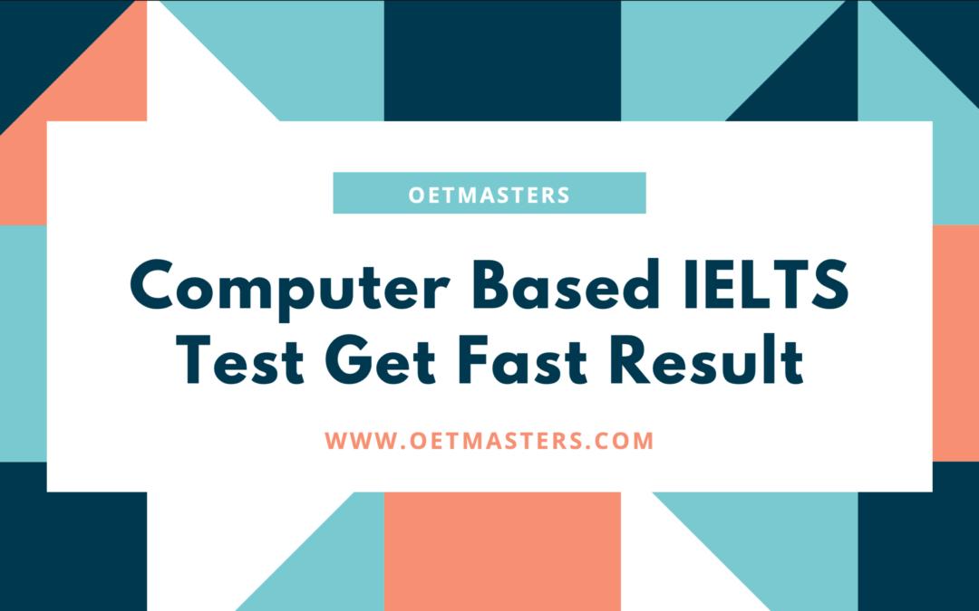 Computer Based IELTS test: Get Faster Results