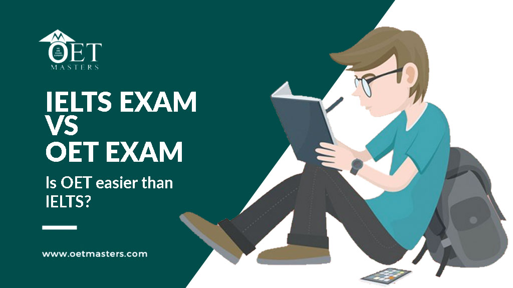DIFFERENCE BETWEEN IELTS EXAM VS OET EXAM