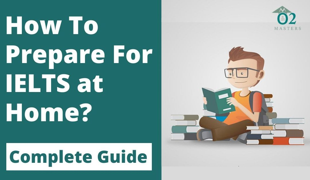 How to Prepare for IELTS at Home?