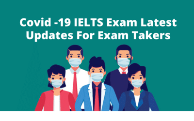 Covid -19 IELTS Exam Update For Exam Takers